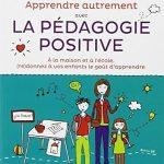 Apprendre-Autrement-avec-la-Pdagogie-Positive-A-la-maison-et--lcole-redonnez--vos-enfants-le-got-dapprendre-0